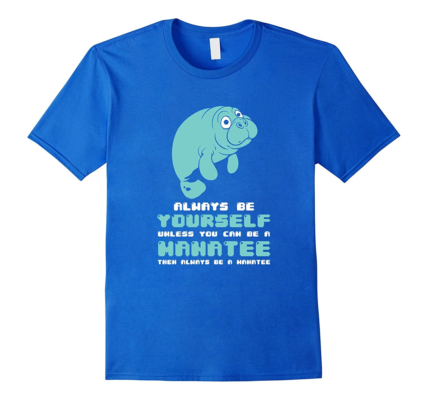 Always Be Yourself Unless You Can Be A Manatee T-Shirt-FL
