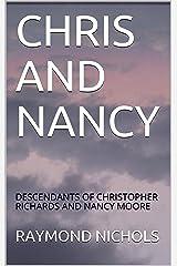 CHRIS AND NANCY: DESCENDANTS OF CHRISTOPHER RICHARDS AND NANCY MOORE Kindle Edition