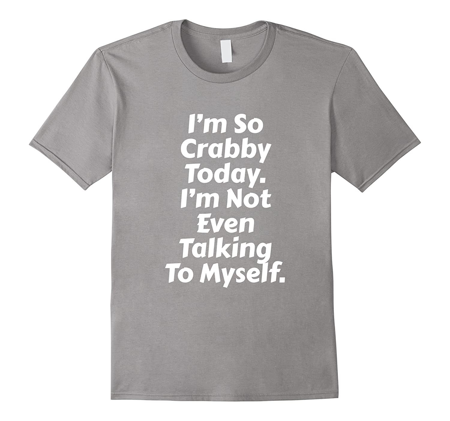 Im So Crabby Today Not Even Talking to Myself T-Shirt-TD