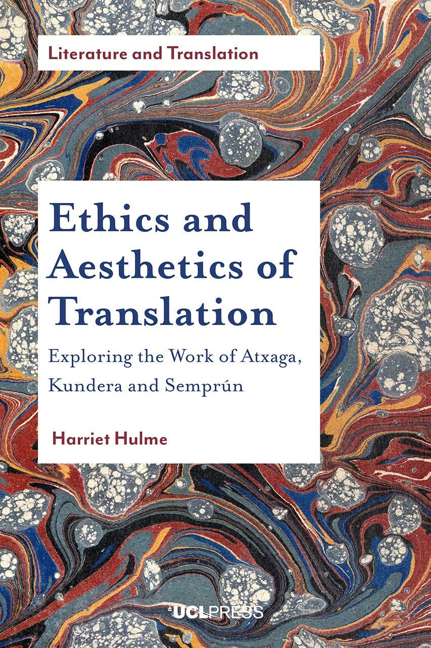 Ethics and Aesthetics of Translation: Exploring the Works of Atxaga,  Kundera and SemprúN Literature and Translation: Amazon.es: Hulme, Harriet:  Libros en idiomas extranjeros
