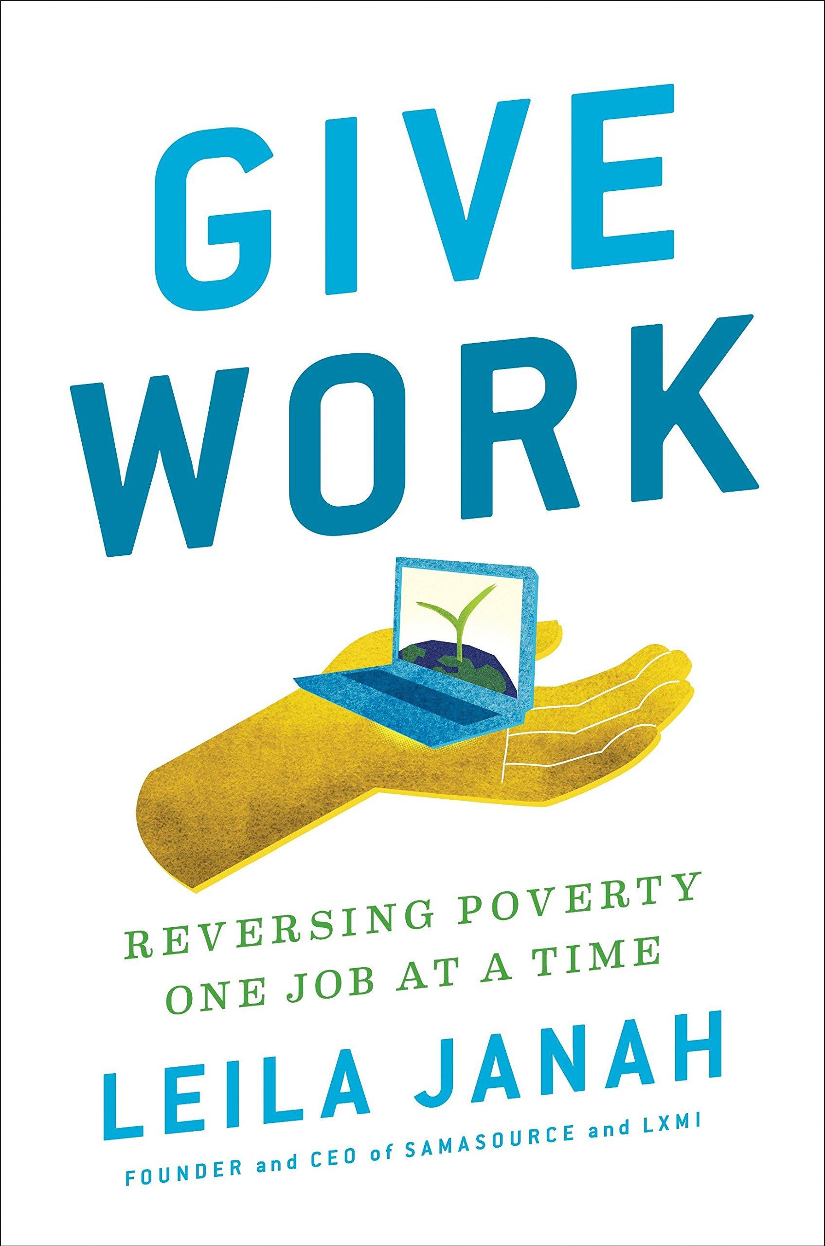 Give Work: Reversing Poverty One Job at a Time: Amazon.es: Leila Janah: Libros en idiomas extranjeros