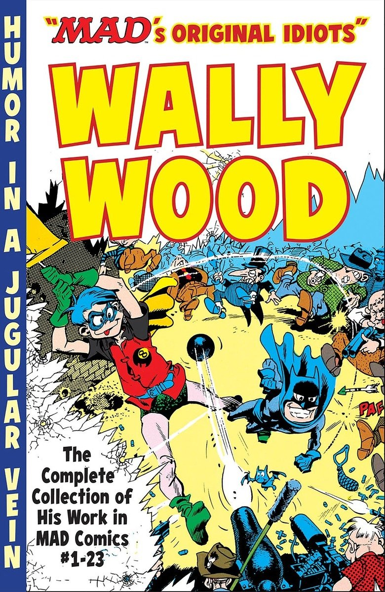 The MAD Art of Wally Wood: The Complete Collection of His Work from MAD Comics #1-23 (Mad's Original Idiots)
