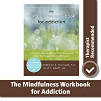 The Mindfulness Workbook for Addiction: A Guide to Coping with the Grief, Stress...