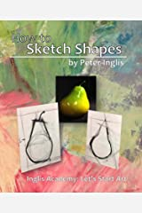 How to Sketch Shapes (Inglis Academy: Let's Start Art Book 2) Kindle Edition