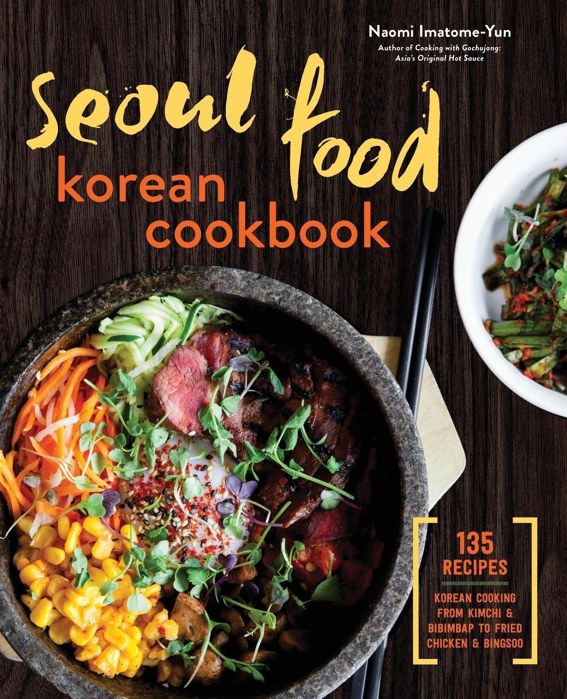 Seoul food korean cookbook korean cooking from kimchi and seoul food korean cookbook korean cooking from kimchi and bibimbap to fried chicken and bingsoo naomi imatome yun 9781623156510 amazon books forumfinder Images