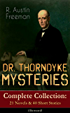 DR. THORNDYKE MYSTERIES – Complete Collection: 21 Novels & 40 Short Stories (Illustrated): The Red Thumb Mark, The Eye of Osiris, A Silent Witness, The ... Puzzle Lock, The Magic Casket and many more