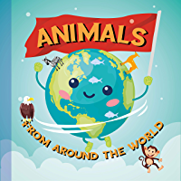 Animals: From Around the World (Explore the World Book 1) (English Edition)