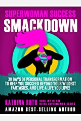 Superwoman Success SMACKDOWN: 30 Days of Personal Transformation to Help You Succeed Beyond Your WILDEST Fantasies, and Live a Life You Love! (Being Superwoman Book 1) Kindle Edition