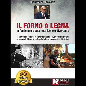 """Il Forno A Legna - In Famiglia e A Casa Tua: Facile e Divertente: Conservando il processo """"a legna"""" della tradizione…"""