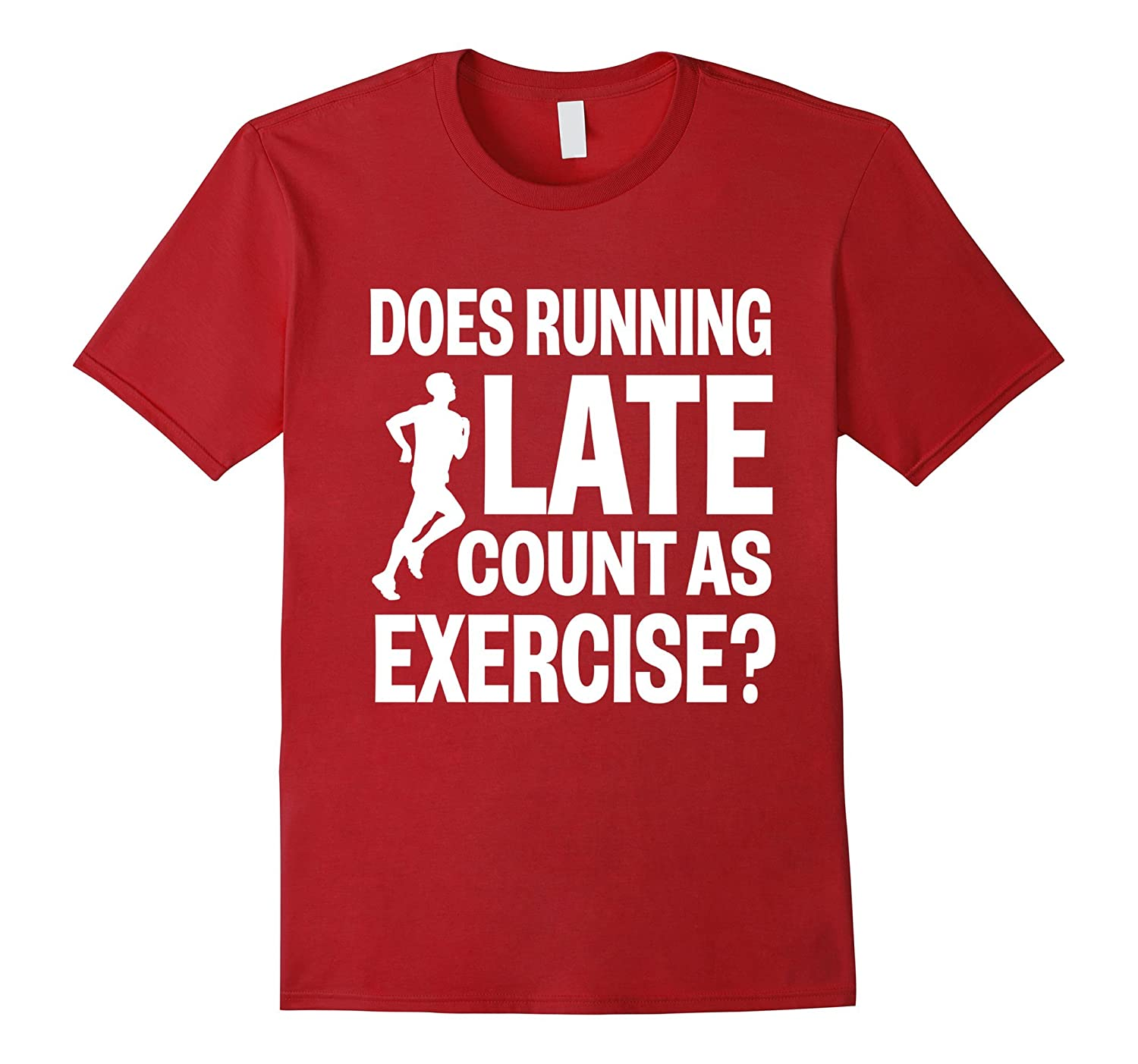 Does Running Late Count As Exercise Funny T-Shirt-FL
