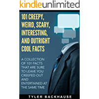 101 Creepy, Weird, Scary, Interesting, and Outright Cool Facts: A collection of 101 facts that are sure to leave you…