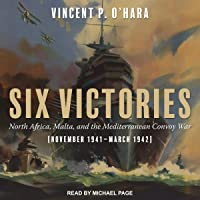 Six Victories: North Africa Malta and the Mediterranean Convoy War November 1941-March 1942