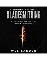 Intermediate Guide to Bladesmithing: Make Knives, Swords and Forge Damascus: Knife Making Mastery, Book 2