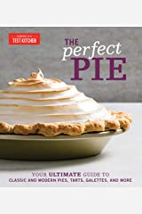 The Perfect Pie: Your Ultimate Guide to Classic and Modern Pies, Tarts, Galettes, and More (Perfect Baking Cookbooks) Kindle Edition