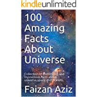 100 Amazing Facts About Universe: Collection of interesting and mysterious facts about universe,space and planets.