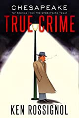 CHESAPEAKE TRUE CRIME: Top Stories From THE CHESAPEAKE TODAY Kindle Edition