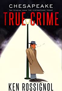 Win A Free CHESAPEAKE TRUE CRIME: Top Stories From THE CHESAPEAKE TODAY