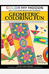 Geometric Coloring Fun by Color My Moods Coloring Books and Journals: A Unique Coloring Book for Relaxation and Stress Relief Paperback