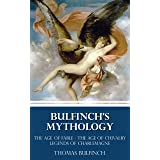 Bulfinch's Mythology (The Age of Fable - The Age of Chivalry - Legends of Charlemagne) (Illustrated)