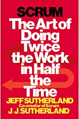 Scrum: The Art of Doing Twice the Work in Half the Time Hardcover