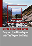 Beyond the Himalayas: with The Yoga of the Christ (Annotated) (English Edition)