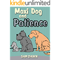Children's Books:Maxi Dog and Patience: Children's Books with animals: (FREE VIDEO AUDIOBOOK INCLUDED) Kids Books ages 2-6 (Animal Stories for Children 2)