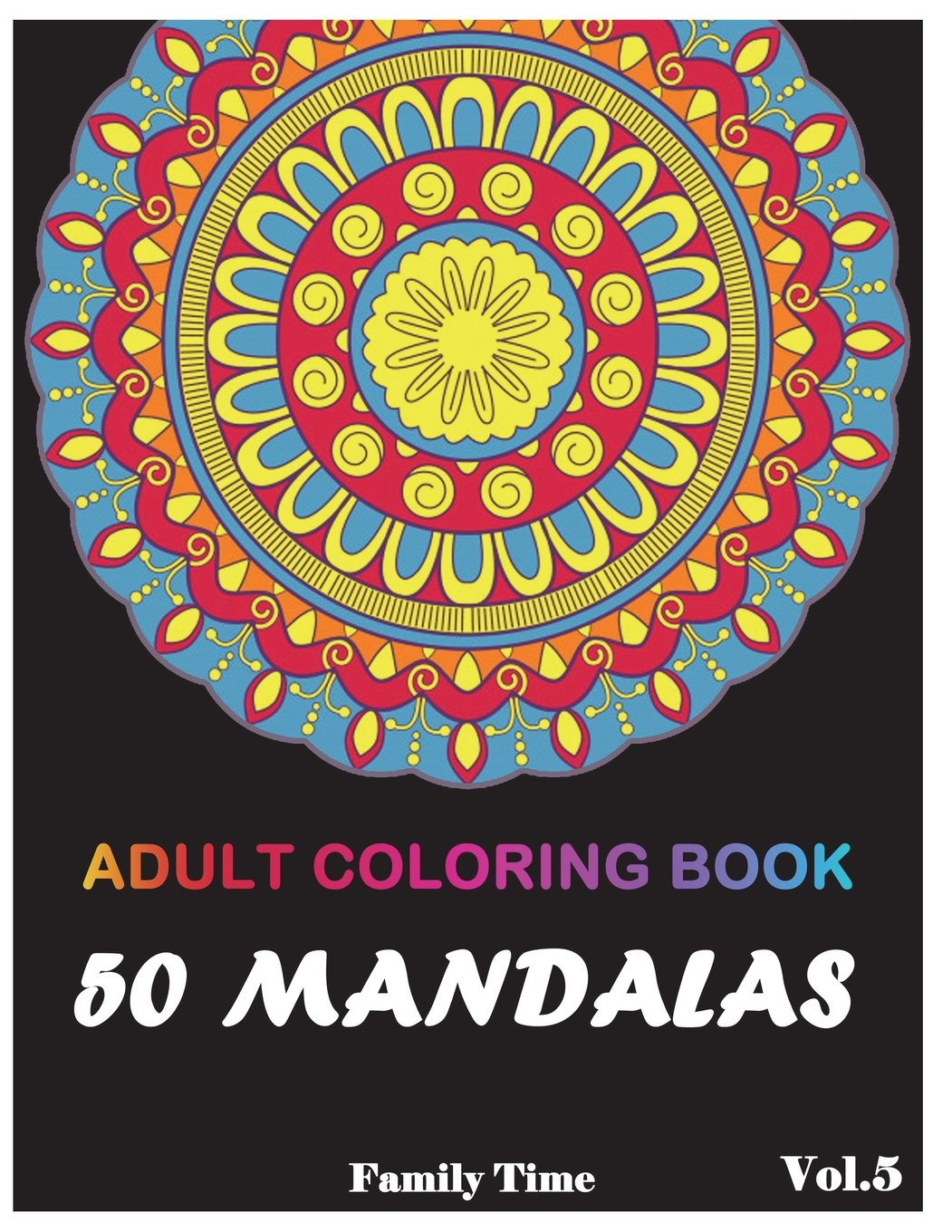 Download Mandala Adult Coloring Book: 50+ Mandala Images Stress Relieving Patterns Coloring Book For Relaxation, Meditation, Happiness and Relief & Art Color Therapy(Volume 5) (50 Mandala Adult Coloring Book) PDF