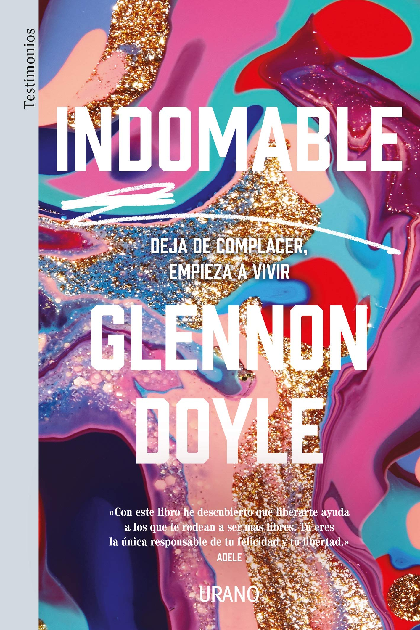 Indomable: Deja de complacer, empieza a vivir (Urano Testimonios) (Spanish  Edition): Doyle Melton, Glennon, Simó Perales, Victoria: 9788417694234:  Amazon.com: Books