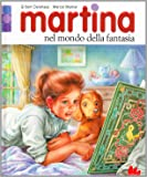 Martina nel mondo della fantasia. Ediz. illustrata