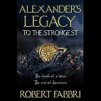 Alexander's Legacy: To The Strongest (Alexander Legacies)