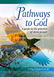 Pathways to God: A Guide to the Practice of Silent Prayer
