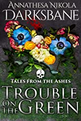 Trouble on the Green: An urban fantasy short story in the Dying Ashes universe (Tales from the Ashes Book 3) Kindle Edition