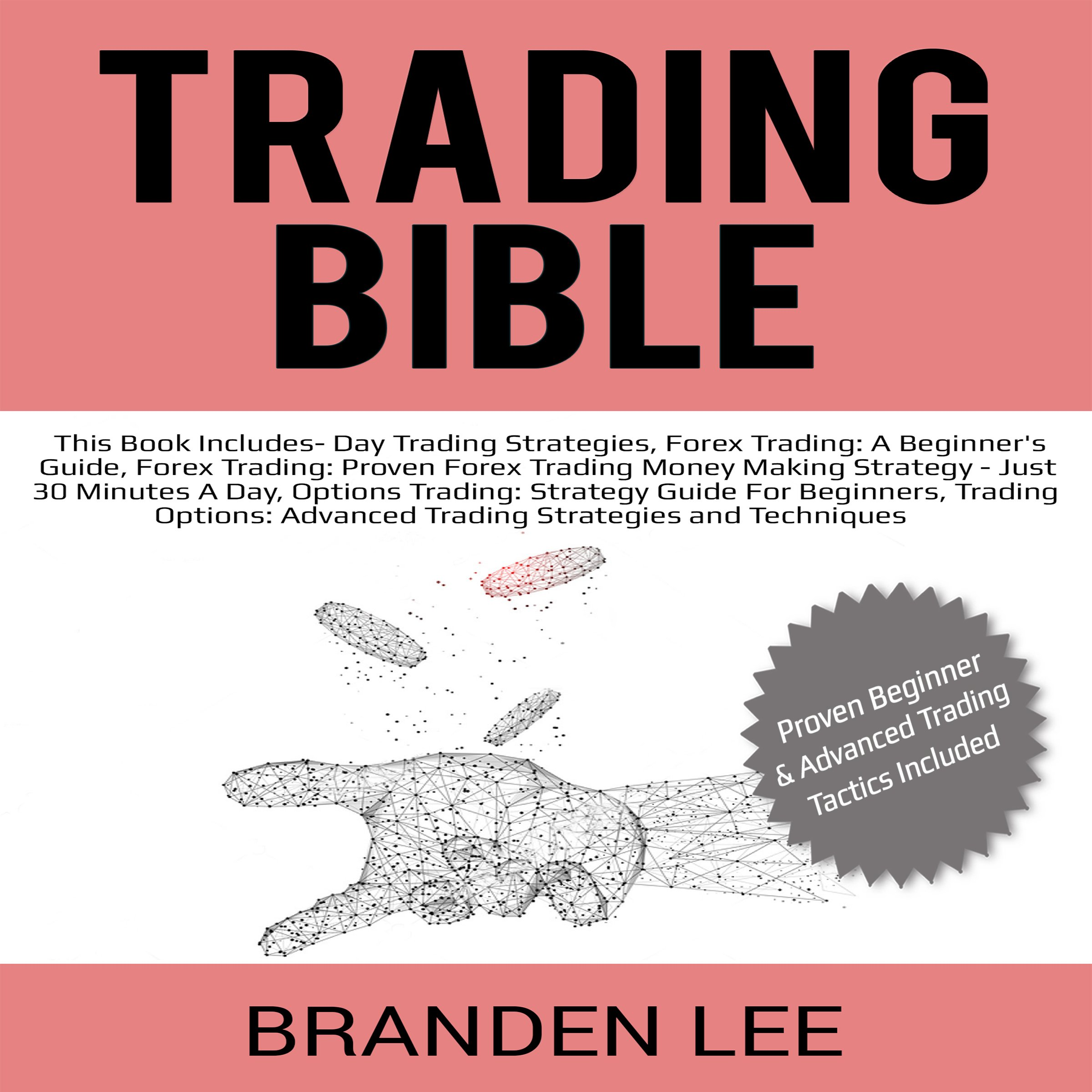 Trading Bible: This Book Includes - Day Trading Strategies, Forex for Beginners', Forex Advanced, Options for Beginners', and Options Trading for Advanced Traders