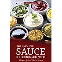 The Absolute Sauce Cookbook You need: 25 Sauce Recipes Tailored for you (English Edition)