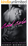 Good Girls Do It Well (A Billionaire Bad Boy Romance)