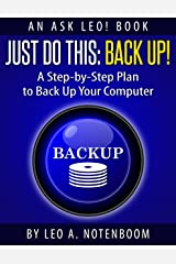Just Do This: Back Up!: A Step-by-Step Plan To Back Up Your Computer Kindle Edition