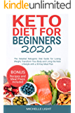 Keto Diet for Beginners 2020: The Detailed Ketogenic Diet Guide for Losing Weight, Transform Your Body and Living the Keto Lifestyle with a 30-Day Meal Plan (Bonus Recipes and Meal Preps Included)