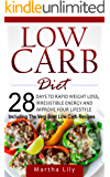 Low Carb Diet: 28 Days To Rapid Weight Loss, Irresistable Energy, And Improve Your Lifestyle ( Including the Very Best Low Carb Recipes)