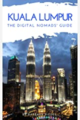 Kuala Lumpur The Digital Nomads' Guide: Handbook for Digital Nomads, Location Independent Workers, and Connected Travelers in Malaysia (City Guides for Digital Nomads 7) Kindle Edition