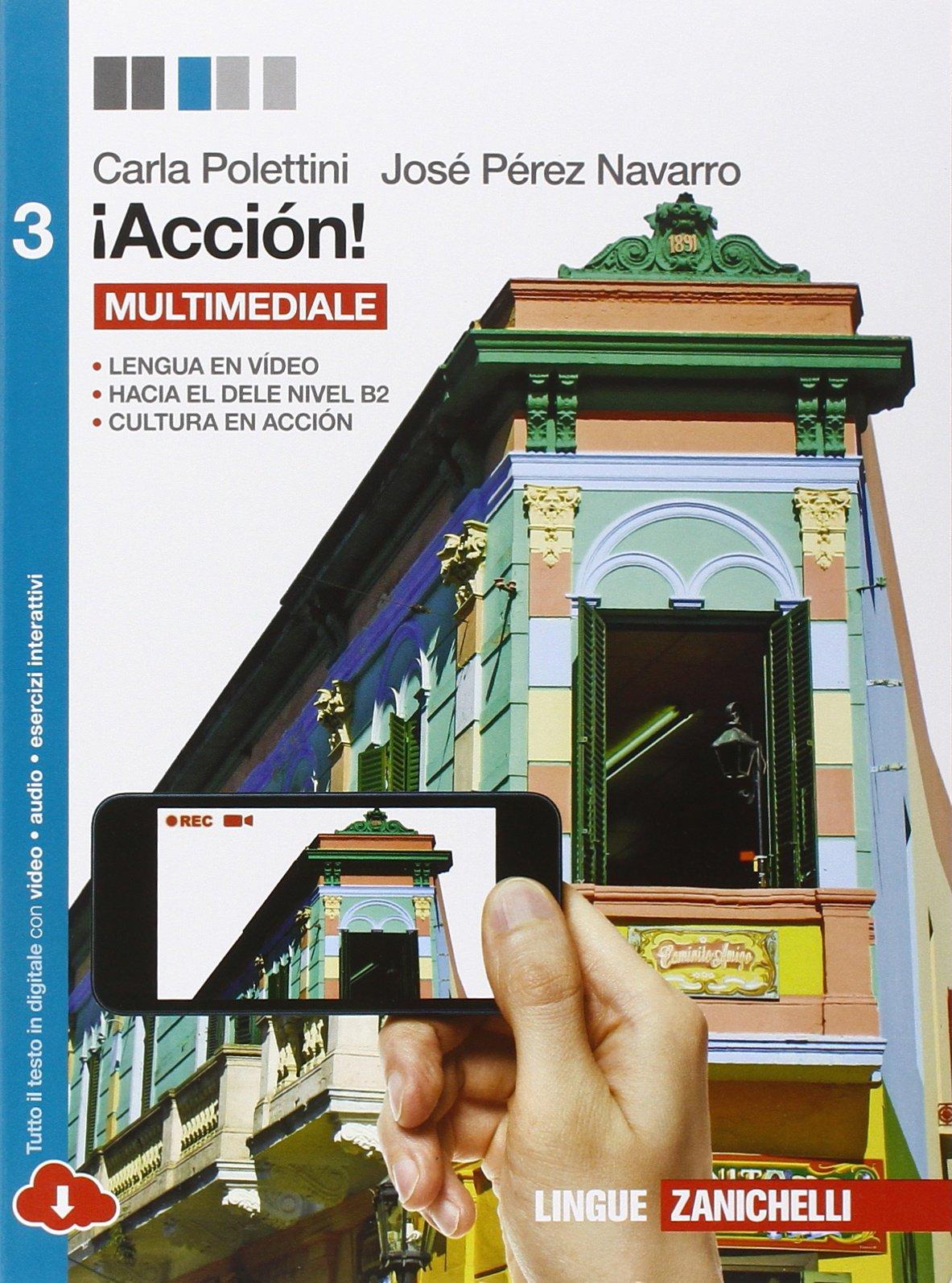 ¡Acción. Per le Scuole superiori! Con e-book. Con espansione online: 3 Copertina flessibile – 9 feb 2015 Carla Polettini José Pérez Navarro Zanichelli 8808535088