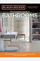 Black & Decker Complete Guide to Bathrooms 5th Edition: Dazzling Upgrades & Hardworking Improvements You Can Do Yourself Kindle Edition