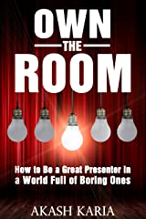 Own the Room: Presentation Techniques to Keep Your Audience on the Edge of Their Seats Kindle Edition