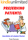 Preserving Patients: Anecdotes of a Junior Doctor *** Number 1 Book ***