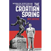The Croatian Spring: Nationalism, Repression and Foreign Policy Under Tito