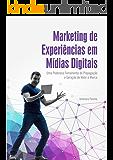 Marketing de experiências em mídias digitais: Uma poderosa ferramenta de propagação e geração de valor à marca