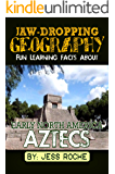 Jaw-Dropping Geography: Early North America: Fun Learning Facts About Aztecs: Illustrated Fun Learning For Kids