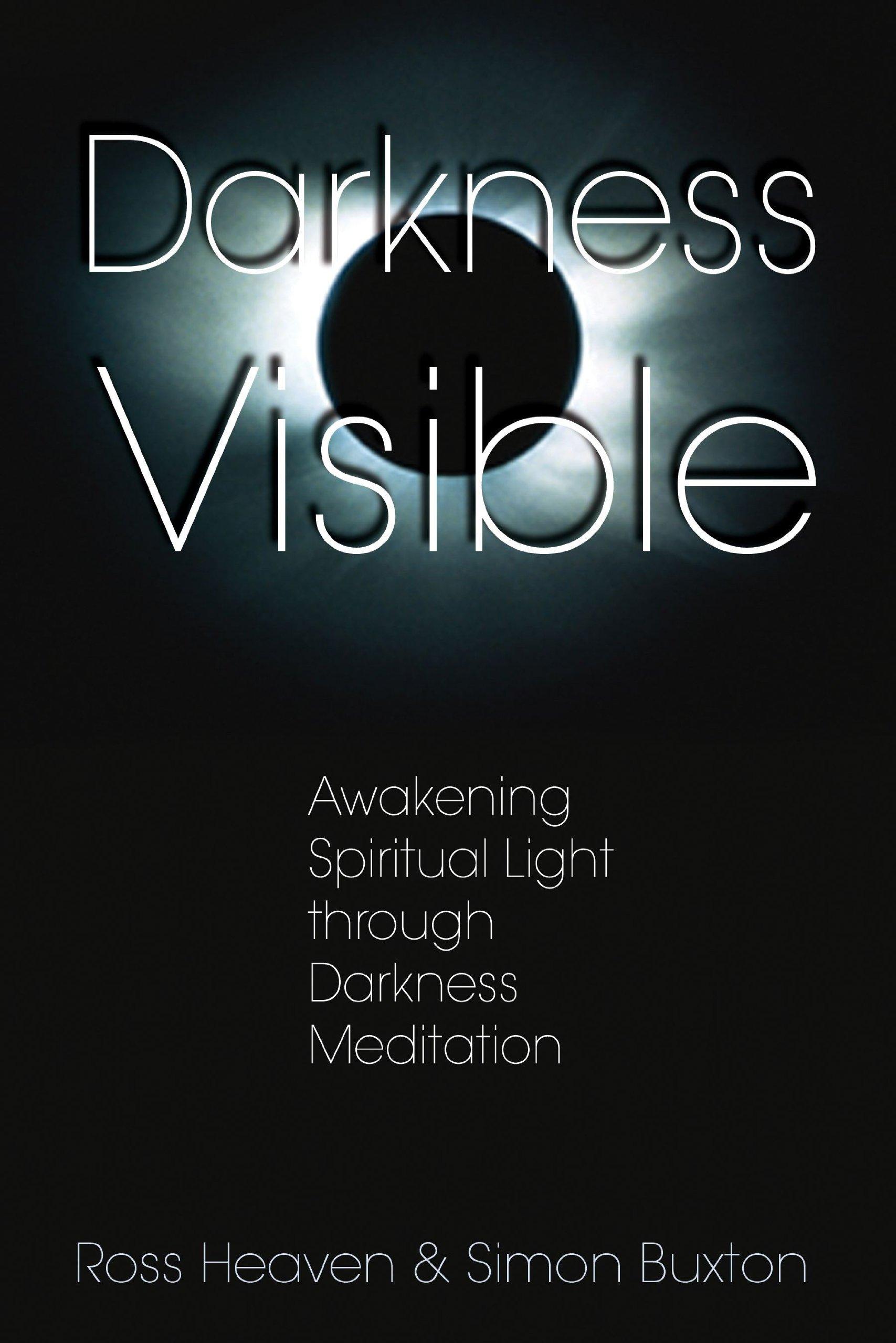 Darkness Visible: Awakening Spiritual Light Through Darkness ...