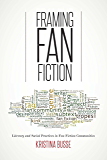Framing Fan Fiction: Literary and Social Practices in Fan Fiction Communities (English Edition)