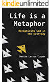 Life Is a Metaphor: Recognizing God in the Everyday