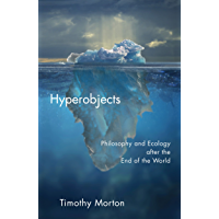 Hyperobjects: Philosophy and Ecology after the End of the World (Posthumanities Book 27)